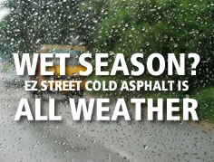 Wet Season? Ez Street Cold Asphalt Is All Weather